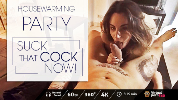 Housewarming Party: Suck that cock, now! VR Porn